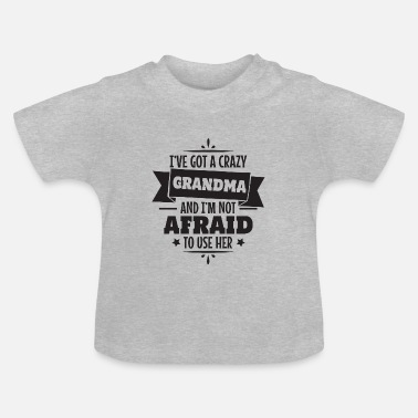 Crazy I have a crazy grandma grandmother gift - Baby T-Shirt