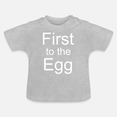 First to the egg - Baby T-Shirt