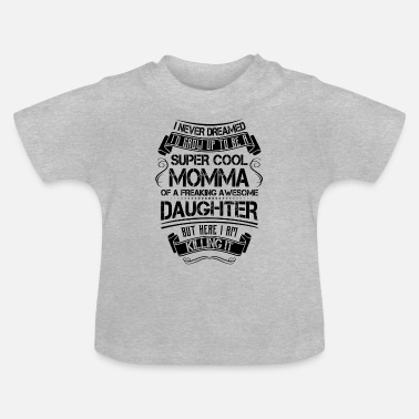 Best Momma Ever Super Cool Momma Of A Freaking Awesome Daughter - Baby T-Shirt