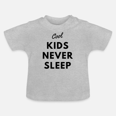 Never Sleep Cool Kids Never Sleep - Baby T-shirt