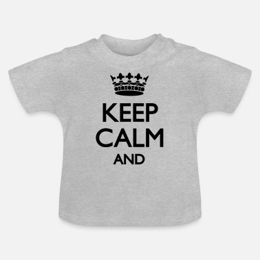 Keep Calm Keep Calm - Baby T-shirt