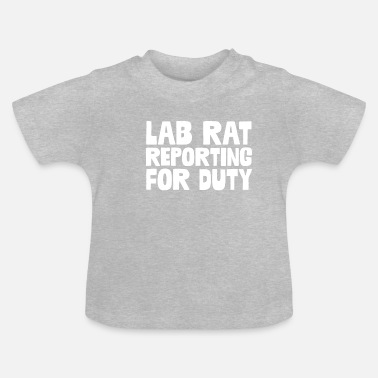 Lab Rat Lab Rat Reporting For Duty - Baby T-Shirt
