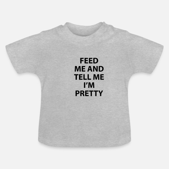 Pretty Vêtements Bébé - Feed Me and Tell Me I'm Pretty - T-shirt Bébé gris chiné