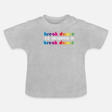Breakdance BREAKDANCE ist Breakdance - Baby T-Shirt