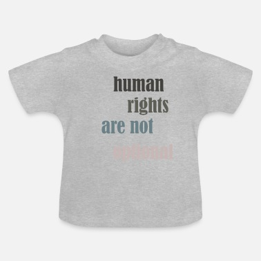Human Rights Human right are not optimal - Baby T-Shirt