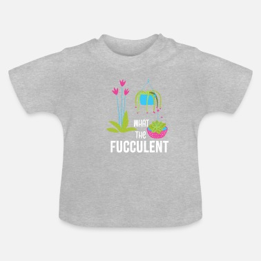 Make A Present What the Fucculent Cactus Succulent Plants - Baby T-Shirt