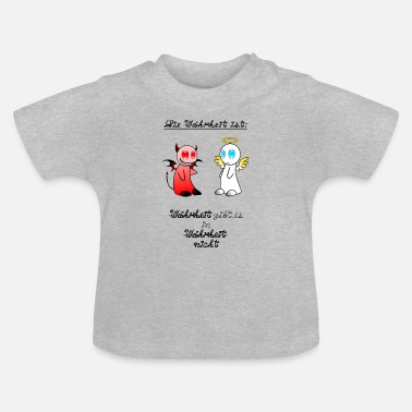 Truth The truth is truth is in truth ... - Baby T-Shirt