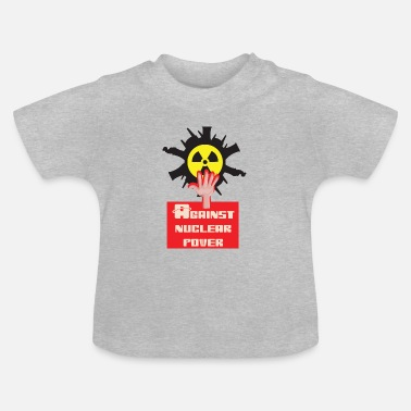 Nuclear Power Nuclear power nuclear phase-out yes and against nuclear power - Baby T-Shirt