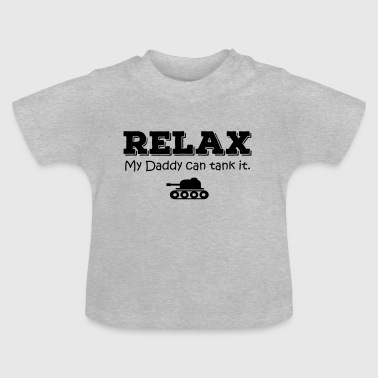 Baby Tank Relax. My daddy can tank it - Baby T-Shirt