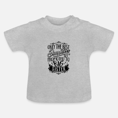 Sister Only the best daughters get promoted to Big Sister - T-shirt Bébé