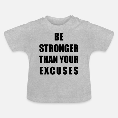 Be Stronger Than Your Exc - T-shirt Bébé