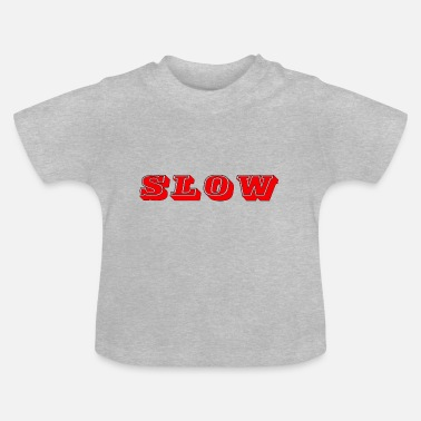 Slow Slow - Baby T-Shirt