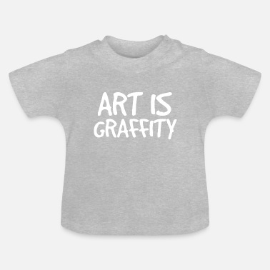 Graffiti ART is graffiti graffiti - Baby T-shirt