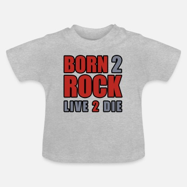 Born to Rock - Live to the - Baby T-Shirt