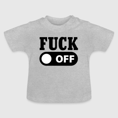 Fuck Buttons Fuck off - Baby T-Shirt