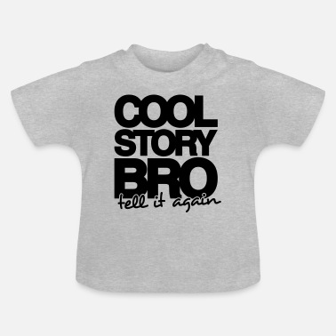 Cool Story Bro Tell It Again COOL STORY BRO, TELL IT AGAIN - ONE COLOUR - Baby T-skjorte