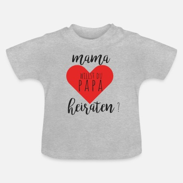 Papa Mama willst du Papa heiraten? - Baby T-Shirt