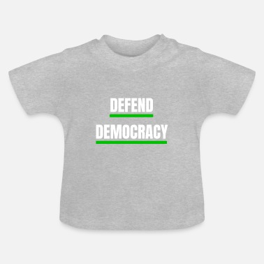 Democracy Defend democracy green - defend the democracy - Baby T-Shirt