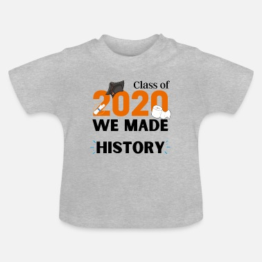 Class of 2020 We made HISTORY - Baby T-Shirt