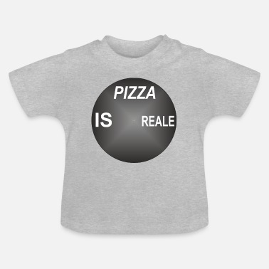 Pizzakäse PIZZA IST REALE - Baby T-Shirt