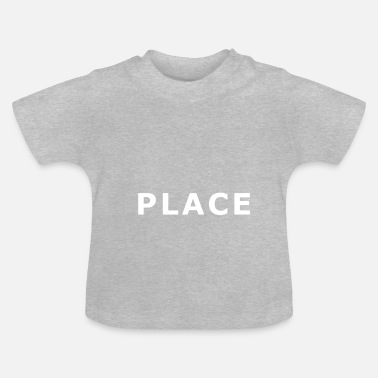 Large PLACE Large - Baby T-Shirt