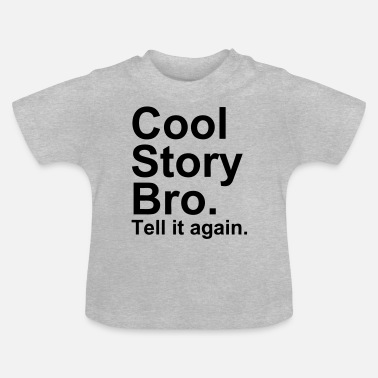 Cool Story Bro Tell It Again Cool Story Bro - Baby T-skjorte
