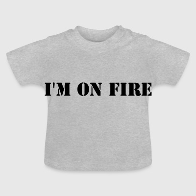 I'm on fire - Baby T-Shirt