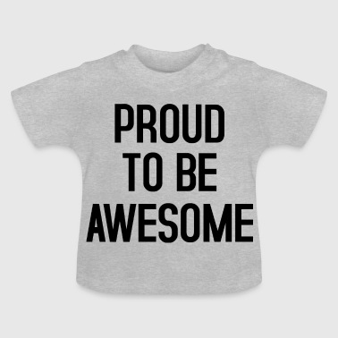 PROUD TO BE AWESOME - T-shirt Bébé