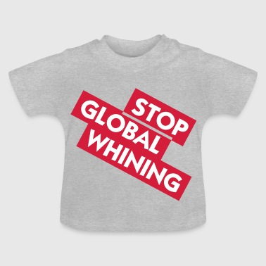 Stop Global Whining - Baby T-shirt