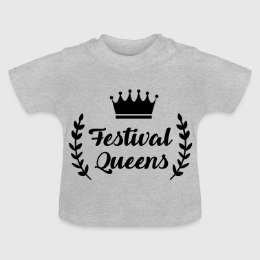 Festival Queens - Queen - Party - Festivals - Baby T-Shirt