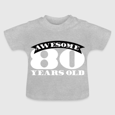 80. Geburtstag: Awesome 80 Years Old - Baby T-Shirt