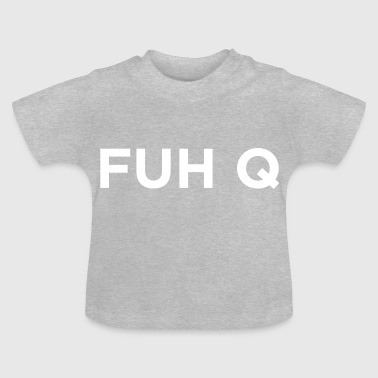 FUH Q - Fuck You - T-shirt Bébé