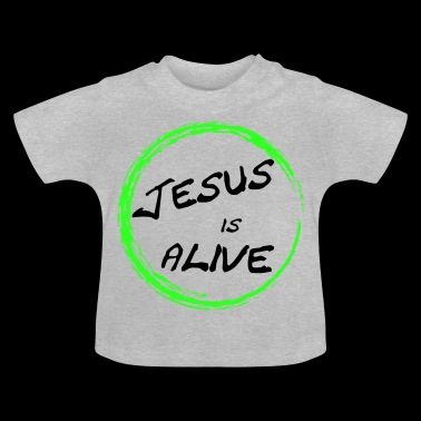 Jesus is alive - Baby T-Shirt