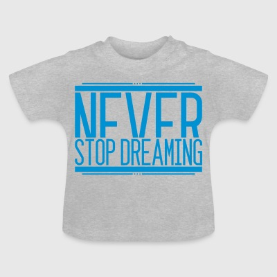 NeverStop Dreaming 001 AllroundDesigns - Baby T-Shirt