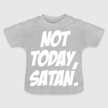 Not today satan Christliches Geschenk - Baby T-Shirt