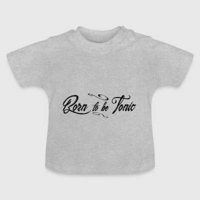 Born to be tonic - Baby T-Shirt