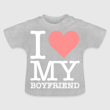 I Love My Boyfriend! - Baby T-Shirt