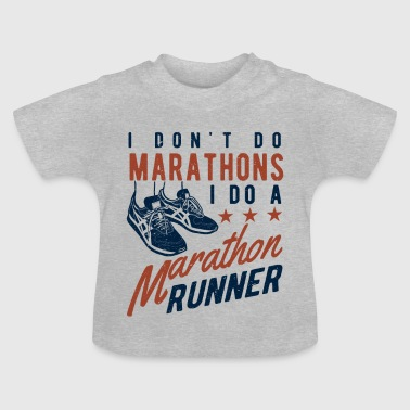 I don't do Marathons i do a Marathon runner  - Baby T-Shirt