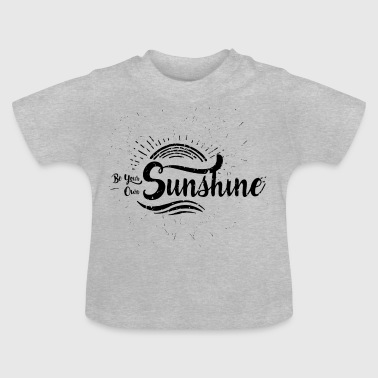 Be your own Sunshine - Baby T-Shirt