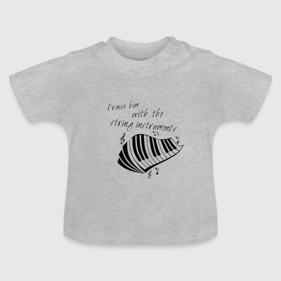 Praise him the string instruments (piano) - Baby T-Shirt