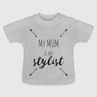 My mum is my stylist no.2 - Baby T-Shirt