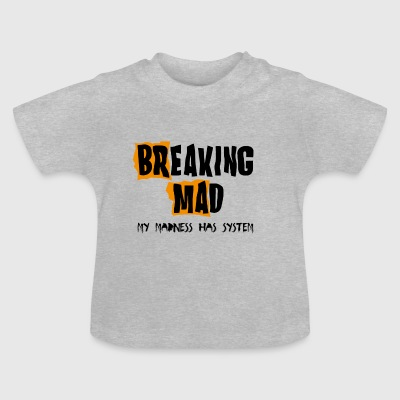 Breaking Mad - Baby T-Shirt