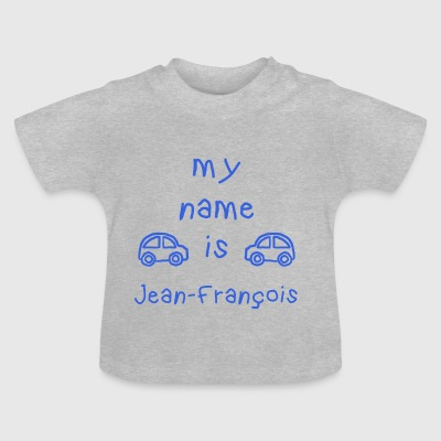JEAN FRANCOIS MEIN NAME - Baby T-Shirt