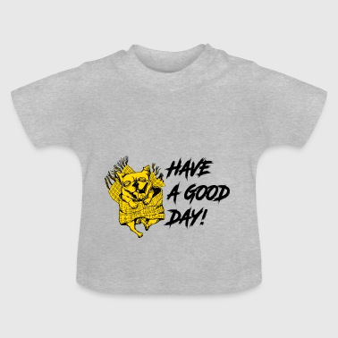HAVE A GOOD DAY - Baby T-Shirt