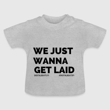 Get Laid - Baby T-Shirt