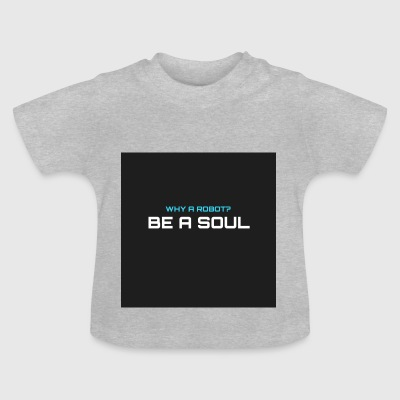 Why a robot? BE IN SOUL - Baby T-Shirt