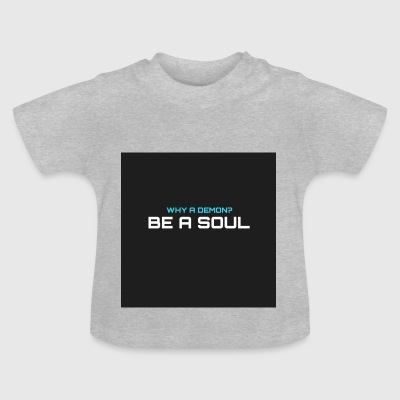 Why a demom? BE A SOUL - T-shirt Bébé