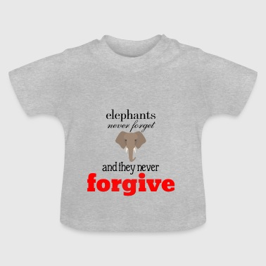 Elephants never forget and never forgive - Baby T-Shirt