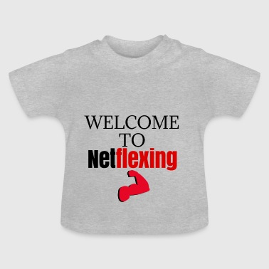 Welcome to Netflexing - Baby T-Shirt