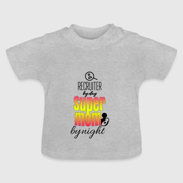 Recruiter by day and super mom by night - Baby T-Shirt